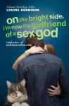 On the Bright Side, I'm Now the Girlfriend of a Sex God - Louise Rennison