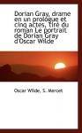 Dorian Gray, Drame En Un Prologue Et Cinq Actes, Tir Du Roman Le Portrait de Dorian Gray D'Oscar Wilde - S. Mercet, Oscar Wilde