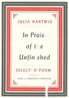 In Praise of the Unfinished: Selected Poems - Julia Hartwig, Bogdana Carpenter, John Carpenter