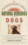 The Veterinarians' Guide to Natural Remedies for Dogs: Safe and Effective Alternative Treatments and Healing Techniques from the Nation's Top Holistic Veterinarians - Martin Zucker