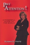 Pay Attention!: A Powerful Guide to the World - Susan D. Matz