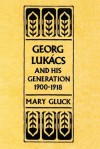 Georg Lukacs and His Generation, 1900-1918 - Frederick C. Beiser