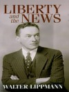 Liberty and the News - Walter Lippmann, Robert McChesney
