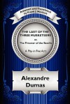 The Last of the Three Musketeers; Or, the Prisoner of the Bastille: A Play in Five Acts - Frank J. Morlock, Alexandre Dumas