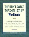 The Don't Sweat the Small Stuff Workbook - Richard Carlson