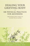 Healing Your Grieving Body: 100 Physical Practices for Mourners - Alan D. Wolfelt, Kirby J. Duvall