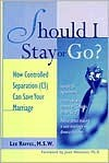 Should I Stay Or Go? : How Controlled Separation (CS) Cas Save Your Marriage - Lee Raffel