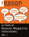 F.A. Hayek, Ronald Reagan, Christopher Hitchens, Thomas Szasz, and Timothy Leary: 45 Years of Reason Magazine Interviews - Vol. I - Friedrich Hayek, Timothy Leary, Christopher Hitchens, Thomas Stephen Szasz, Ronald Reagan, Nick Gillespie