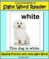 Cute Dog Reader #3 Sight Word Reader - Reading Practice with 100% Sight Words (Teach Your Child To Read) - Adele Jones