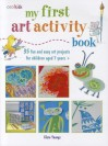 My First Art Activity Book: 35 Easy and Fun Projects for Children Aged 7 Years + (Cico Kidz) - Clare Youngs