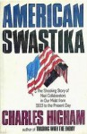 American Swastika: The Shocking Story of Nazi Collaborators in Our Midst from 1933 to the Present Day - Charles Higham