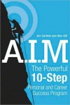 A.I.M.: The Powerful 10-Step Personal and Career Success Program - Jim Carlisle, Alex Gill