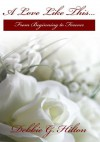 A Love Like This...: From Beginning to Forever - Debbie G. Hilton