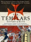 Templars: History and Myth: From Solomon's Temple to the Freemasons - Michael Haag