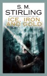 Ice, Iron, and Gold - S.M. Stirling