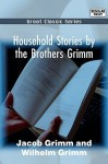 Household Stories by the Brothers Grimm - Jacob Grimm