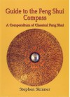 Guide to the Feng Shui Compass: A Compendium of Classical Feng Shui, Including a History of Feng Shui and a Detailed Catalogue of 75 Rings of the Lo P'An - Stephen Skinner