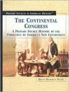 The Continental Congress: A Primary Source History of the Formation of America's New Government - Betty Burnett
