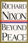 Beyond Peace - Richard M. Nixon