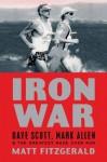 Iron War: Dave Scott, Mark Allen, & the Greatest Race Ever Run - Matt Fitzgerald