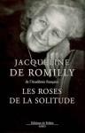 Les Roses de La Solitude - Jacqueline de Romilly