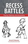Recess Battles: Playing, Fighting, and Storytelling - Anna R. Beresin, Brian Sutton-Smith
