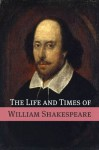 The Life and Times of William Shakespeare - Golgotha Press