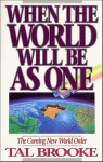 When the World Will Be As One: The Coming New World Order - Tal Brooke