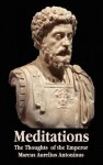 Meditations - The Thoughts of the Emperor Marcus Aurelius Antoninus - With Biographical Sketch, Philosophy Of, Illustrations, Index and Index of Terms - Marcus Aurelius, George Long