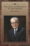Teachings of Presidents of the Church: Harold B. Lee - The Church of Jesus Christ of Latter-day Saints
