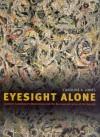 Eyesight Alone: Clement Greenberg's Modernism and the Bureaucratization of the Senses - Caroline A. Jones