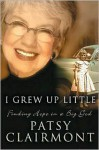 I Grew Up Little: Finding Hope in a Big God - Patsy Clairmont