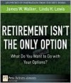 Retirement Isn't the Only Option: What Do You Want to Do with Your Options? - Jim Walker, Linda Lewis
