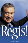 Regis! The Unauthorized Biography - Kathleen Tracy