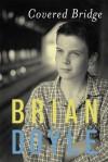 Covered Bridge - Brian Doyle