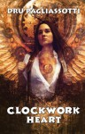 Clockwork Heart: Part One of the Clockwork Heart trilogy - Dru Pagliassotti