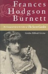 Francis Hodgson Burnett: The Unexpected Life of the Author of The Secret Garden - Gretchen Holbrook Gerzina