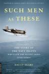 Such Men as These: The Story of the Navy Pilots Who Flew the Deadly Skies Over Korea - David Sears
