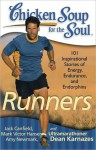 Chicken Soup for the Soul: Runners: 101 Inspirational Stories of Energy, Endurance, and Endorphins - Jack Canfield, Mark Victor Hansen, Amy Newmark, Dean Karnazes