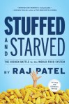 Stuffed and Starved: The Hidden Battle for the World Food System - Raj Patel