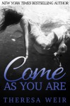 Come As You Are - Theresa Weir