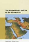 The International Politics Of The Middle East - Raymond Hinnebusch