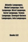 Atlantic Languages: Wolof Language, Fula Language, Kissi Language, Serer Language, Temne Language, Senegal-Guinea Languages, Jola Languages - Books LLC