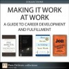 Making It Work at Work: A Guide to Career Development and Fulfillment (Collection) - Alan Lurie, Kevin Elko, Edward G. Muzio, Deborah J. Fisher, Erv Thomas, Gregory Shea, Robert E. Gunther