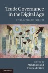 Trade Governance in the Digital Age: World Trade Forum. Edited by Mira Burri and Thomas Cottier - Mira Burri, Thomas Cottier