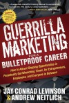 Guerrilla Marketing for a Bulletproof Career: How to Attract Ongoing Opportunities in Perpetually Gut Wrenching Times, for Entrepreneurs, Employees, and Everyone in Between - Jay Conrad Levinson, Andrew Neitlich