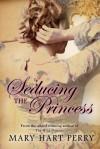 Seducing the Princess - Mary Hart Perry