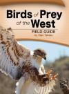 Birds of Prey of the West Field Guide - Stan Tekiela