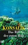 Das Riff Der Roten Haie. Roman - Heinz G. Konsalik