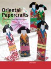 Oriental Papercrafts: 25 Beautiful Eastern-Inspired Projects - Cheryl Owen